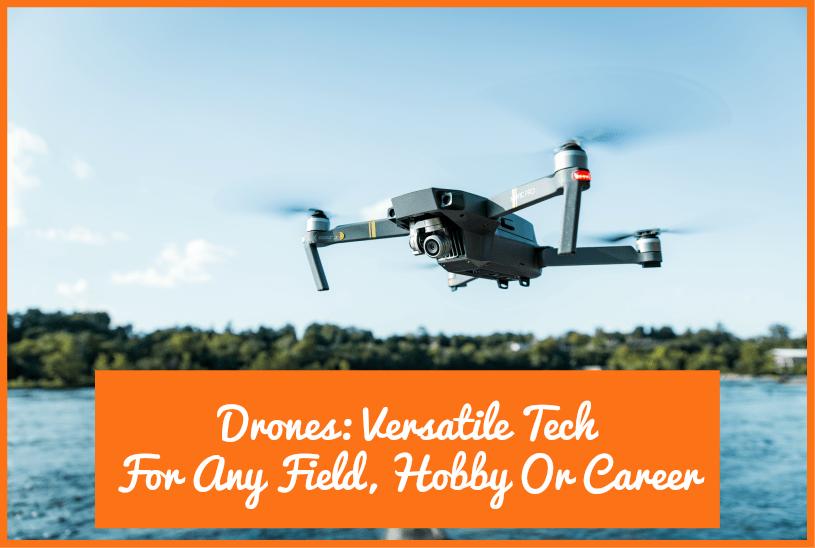 Drones Versatile Tech For Any Field, Hobby Or Career by newtohr.com