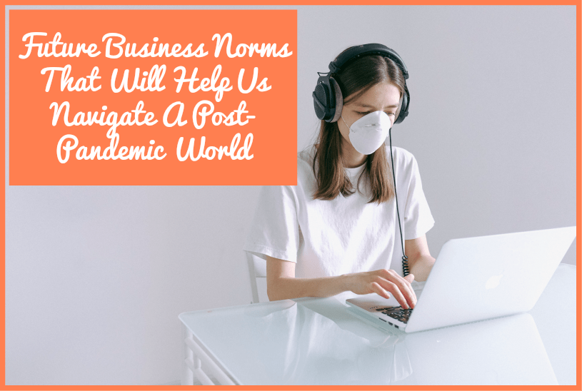 Future Business Norms That Will Help Us Navigate A Post-Pandemic World by newtohr.com