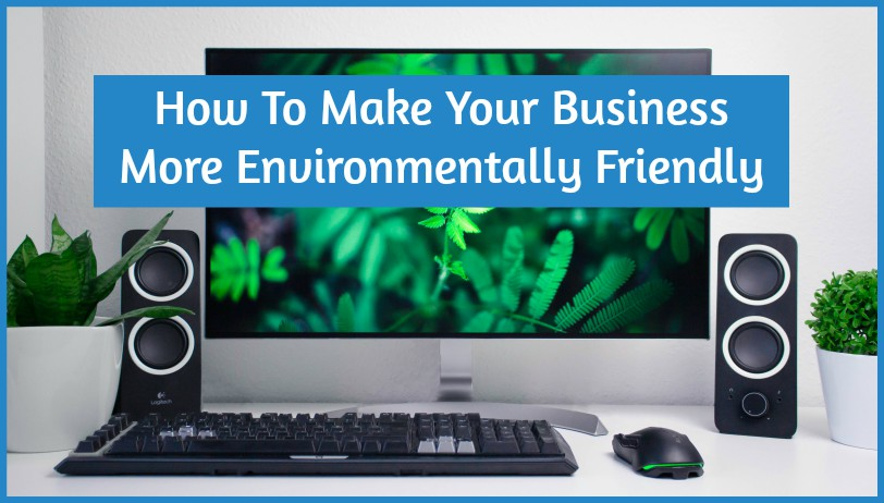 How To Make Your Business More Environmentally Friendly by #NewToHR