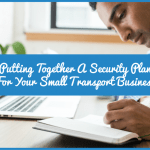 Putting Together A Security Plan For Your Small Transport Business by newtohr.com