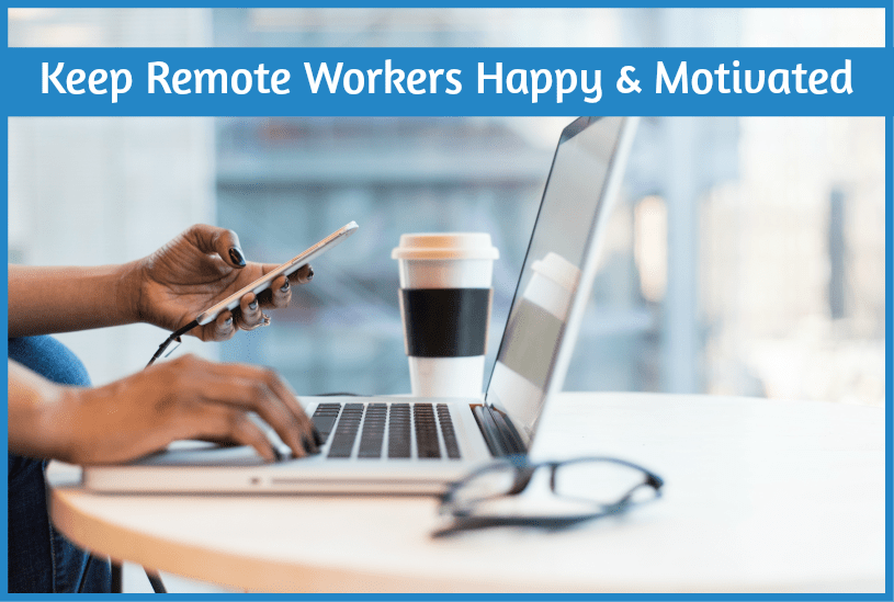 Keep Remote Workers Happy And Motivated by newtohr.com